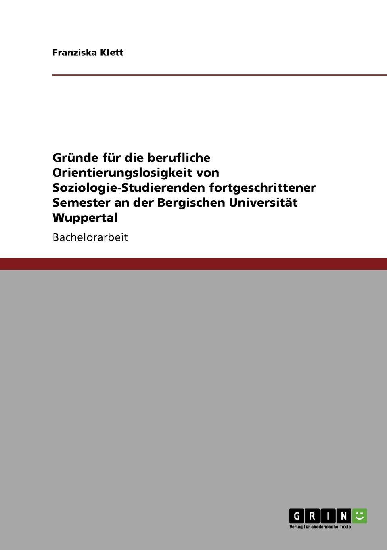 цена на Franziska Klett Grunde fur die berufliche Orientierungslosigkeit von Soziologie-Studierenden fortgeschrittener Semester an der Bergischen Universitat Wuppertal