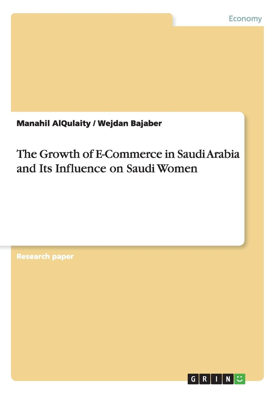 Wejdan Bajaber, Manahil AlQulaity The Growth of E-Commerce in Saudi Arabia and Its Influence on Saudi Women e commerce adoption in sme s