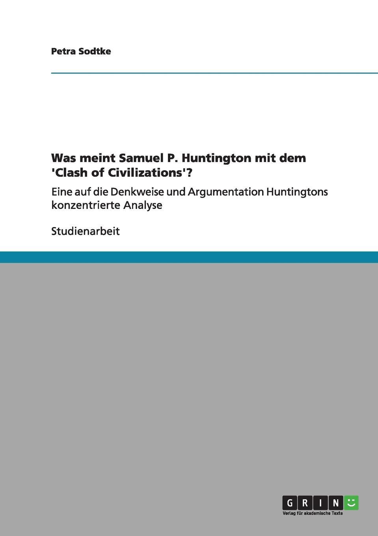 Petra Sodtke Was meint Samuel P. Huntington mit dem .Clash of Civilizations..