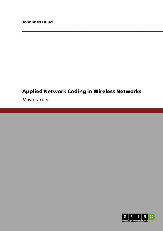 Johannes Hund Applied Network Coding in Wireless Networks khaldoun agha al network coding