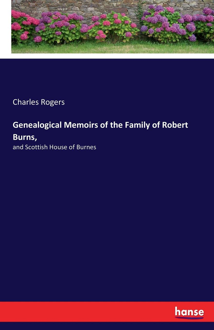 Charles Rogers Genealogical Memoirs of the Family of Robert Burns,