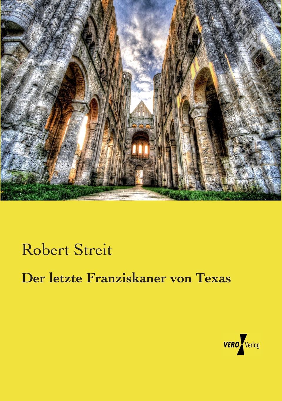 Robert Streit Der letzte Franziskaner von Texas reik queretaro