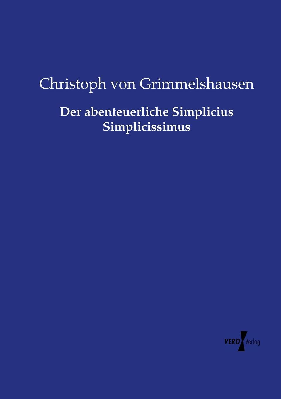 Christoph von Grimmelshausen Der abenteuerliche Simplicius Simplicissimus hans j christoffel von grimmelshausen der abenteuerliche simplicissimus teutsch