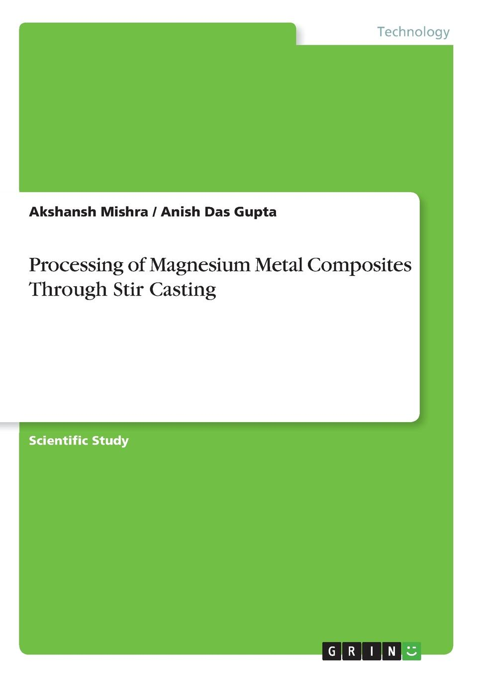 Akshansh Mishra, Anish Das Gupta Processing of Magnesium Metal Composites Through Stir Casting i philip silverstein the effect of varying humidities upon some physical properties of paper