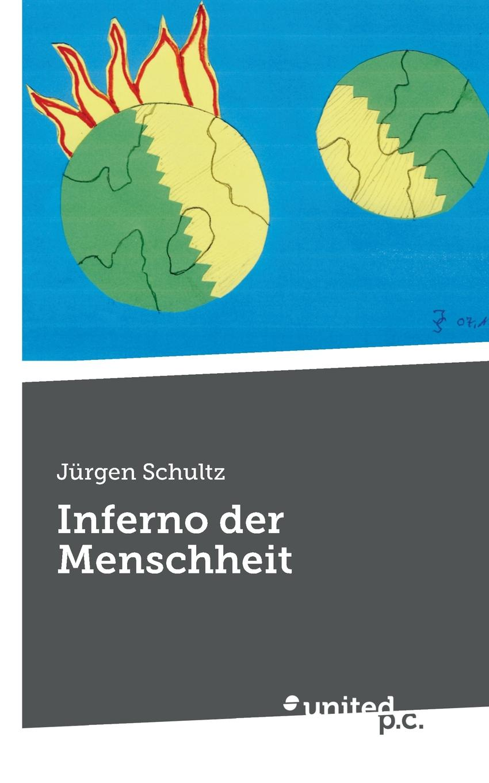 Jurgen Schultz Inferno Der Menschheit inferno