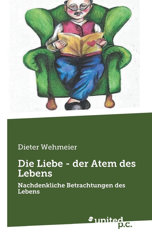 лучшая цена Dieter Wehmeier Die Liebe - der Atem des Lebens