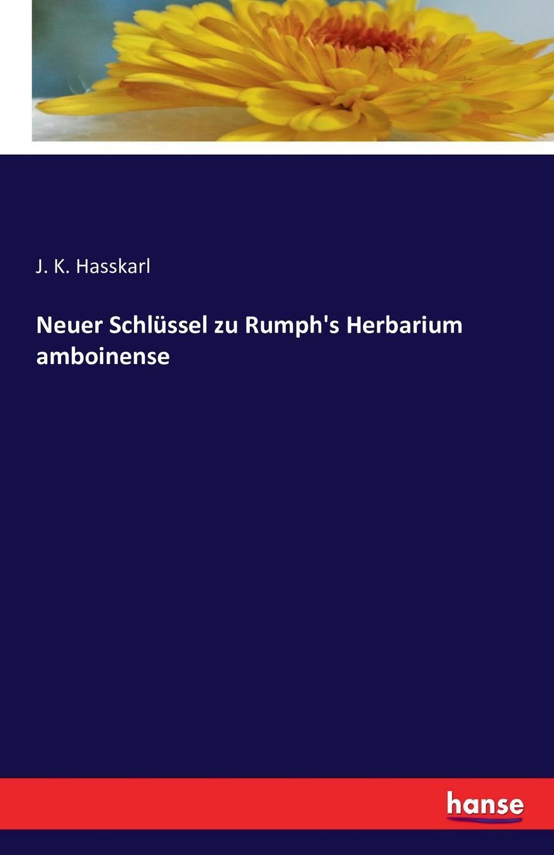 J. K. Hasskarl Neuer Schlussel zu Rumph.s Herbarium amboinense marco reiferth selbstheilung als schlussel zum lebensgluck