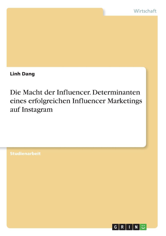 Linh Dang Die Macht der Influencer. Determinanten eines erfolgreichen Influencer Marketings auf Instagram daniela schultz wandel des outbound zum inbound marketing content marketing als erfolgs und zukunftsfaktor hinsichtlich markenfuhrung und unternehmenskommunikation