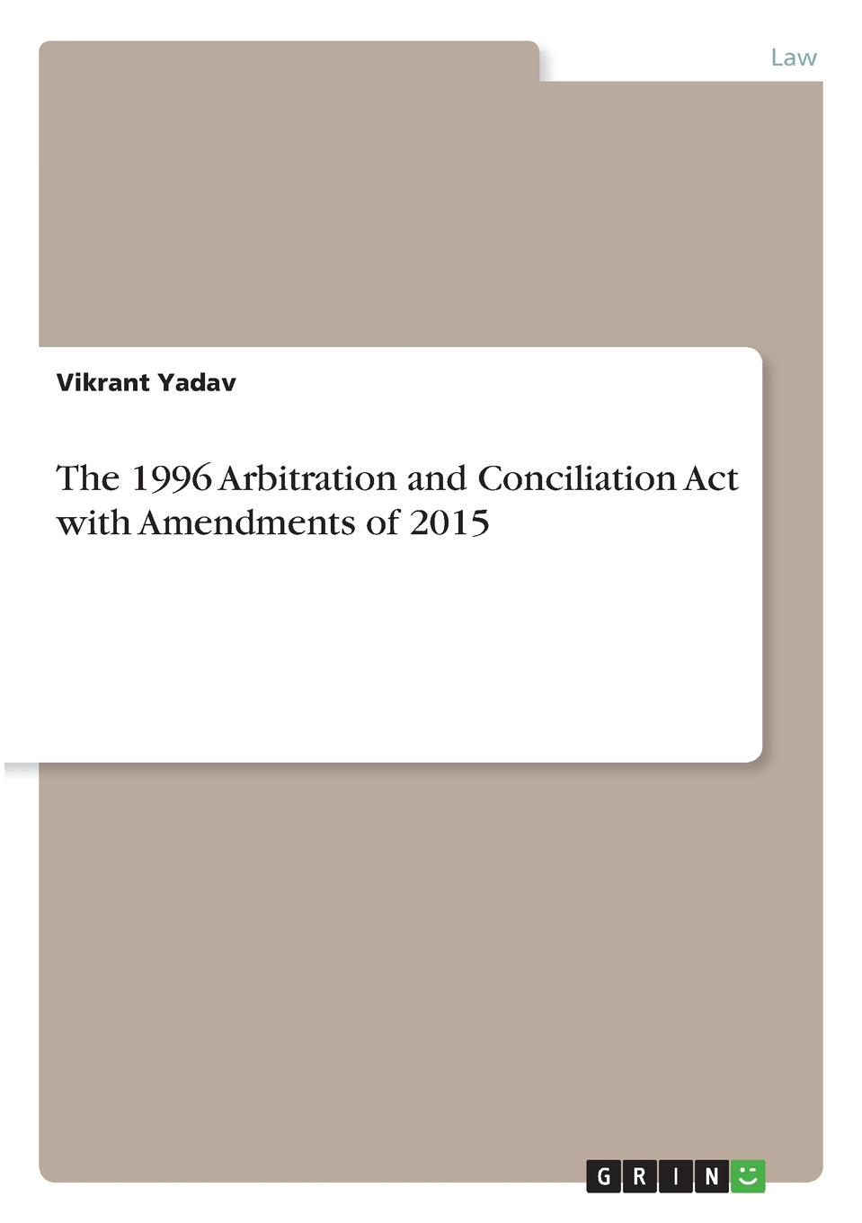 Vikrant Yadav The 1996 Arbitration and Conciliation Act with Amendments of 2015 recent indian english drama