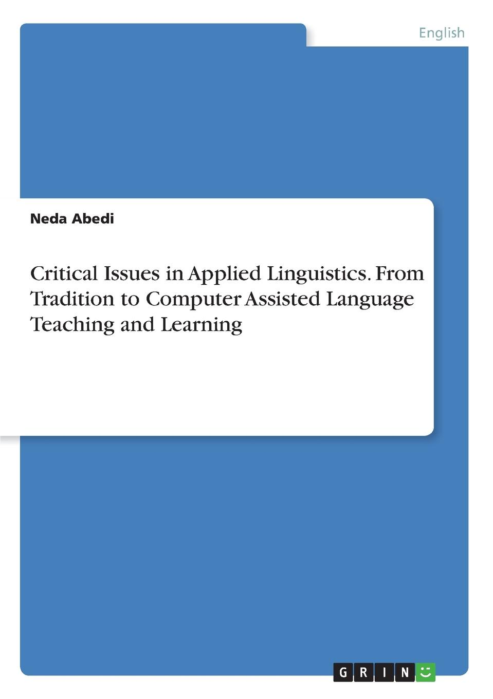 Neda Abedi Critical Issues in Applied Linguistics. From Tradition to Computer Assisted Language Teaching and Learning scarino angela intercultural language teaching and learning