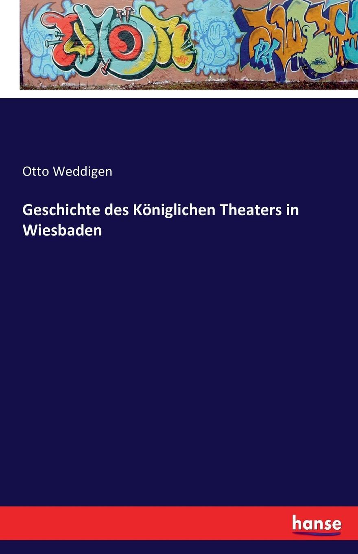 Otto Weddigen Geschichte des Koniglichen Theaters in Wiesbaden hermann kirchhoff otto weddigen und seine waffe