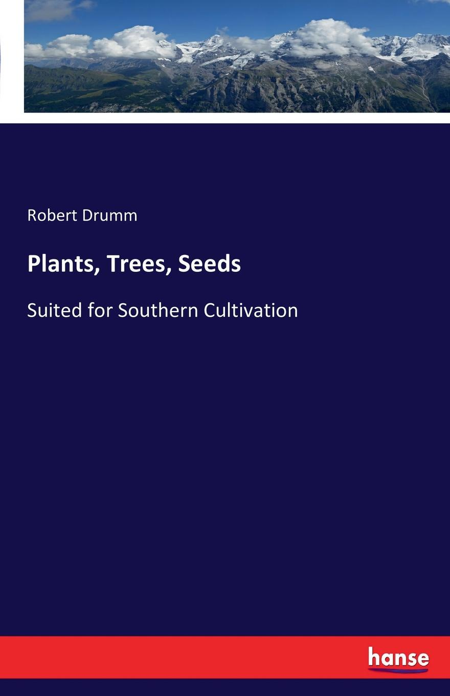 Robert Drumm Plants, Trees, Seeds robert drumm plants trees seeds