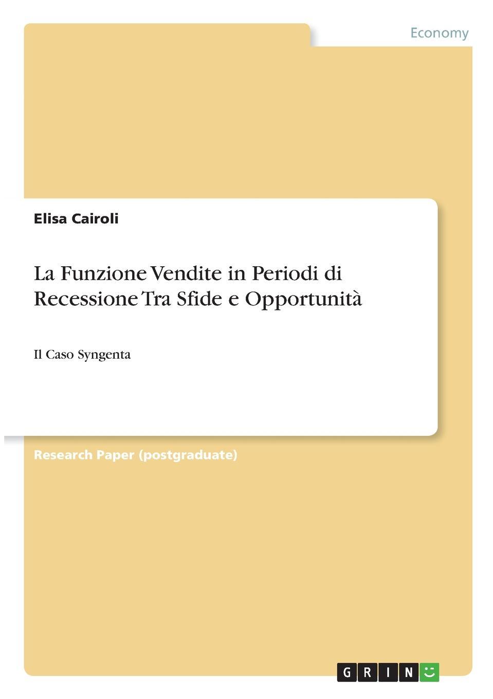 La Funzione Vendite in Periodi di Recessione Tra Sfide e Opportunita Research Paper (postgraduate) from the year 2010 in the subject...