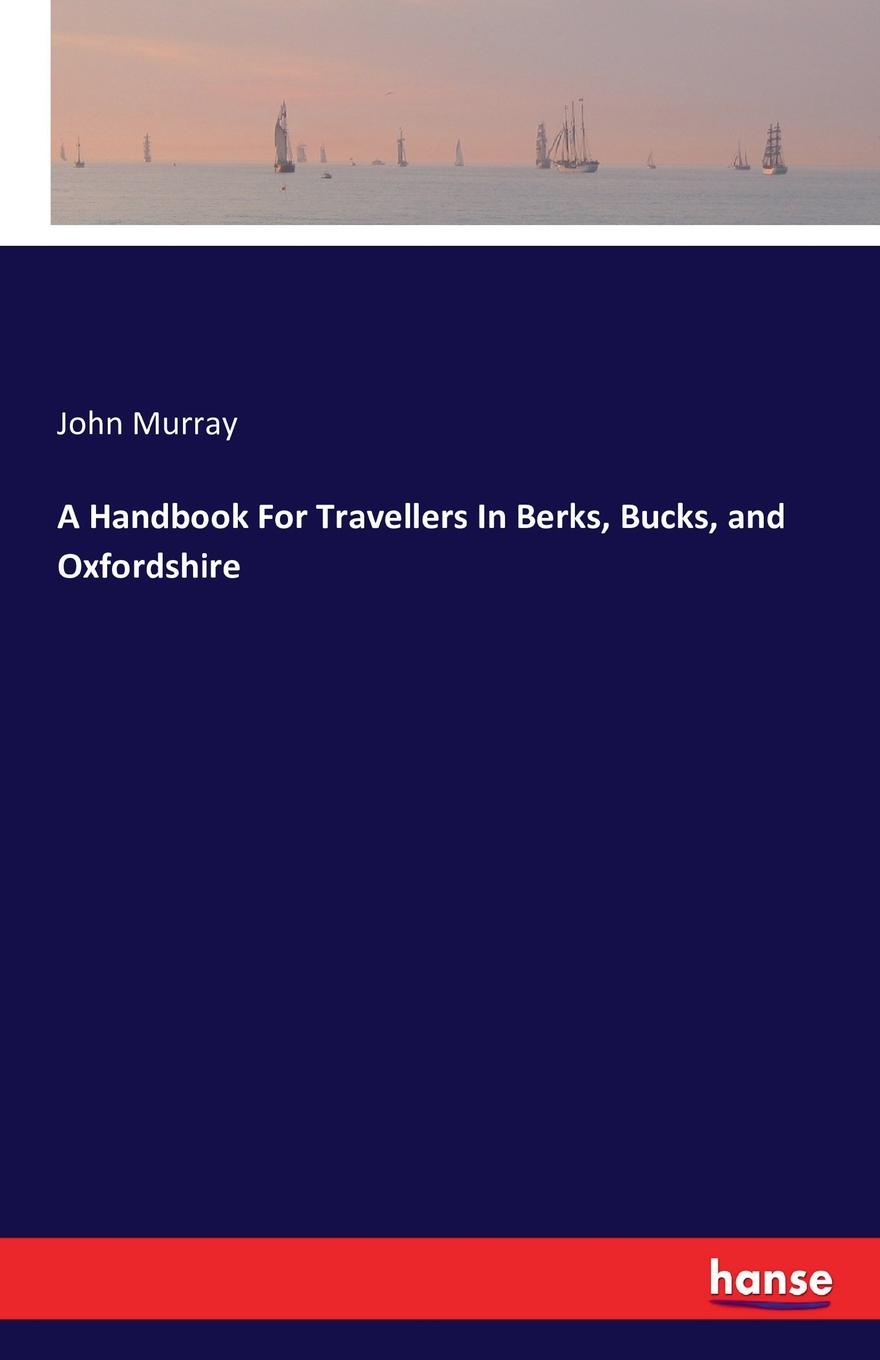 John Murray A Handbook For Travellers In Berks, Bucks, and Oxfordshire