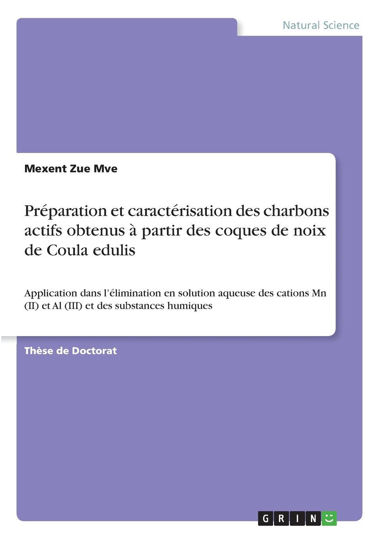 Mexent Zue Mve Preparation et caracterisation des charbons actifs obtenus a partir des coques de noix de Coula edulis fourier charles theorie de l association et de l unite universelle french edition