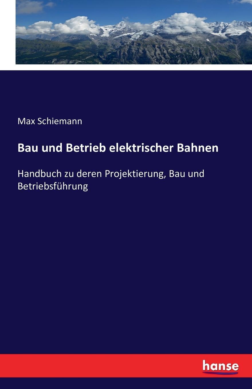 Max Schiemann Bau und Betrieb elektrischer Bahnen w borchers entwicklung bau und betrieb der elektrischen ofen