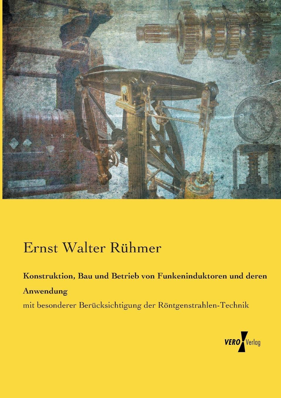 Ernst Walter Rühmer Konstruktion, Bau und Betrieb von Funkeninduktoren und deren Anwendung w borchers entwicklung bau und betrieb der elektrischen ofen