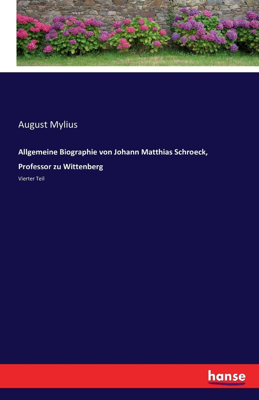 Allgemeine Biographie von Johann Matthias Schroeck, Professor zu Wittenberg c matthias werke