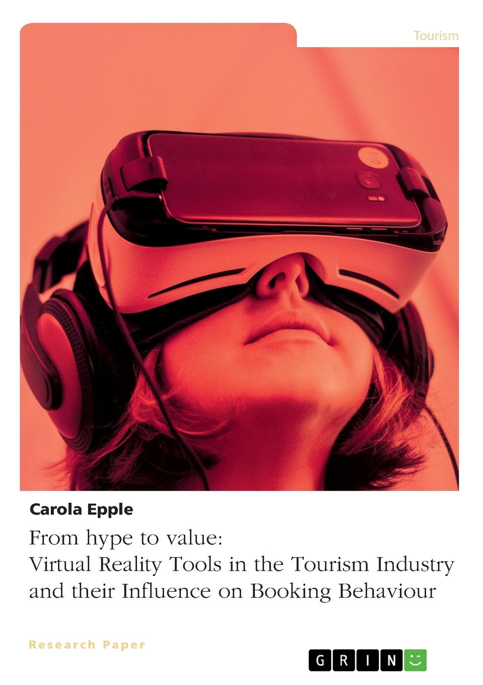 Carola Epple From hype to value. Virtual Reality Tools in the Tourism Industry and their Influence on Booking Behaviour