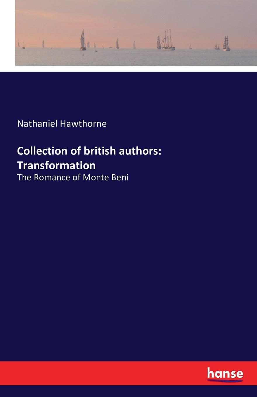 Hawthorne Nathaniel Collection of british authors. Transformation hawthorne nathaniel the marble faun or the romance of monte beni volume 2