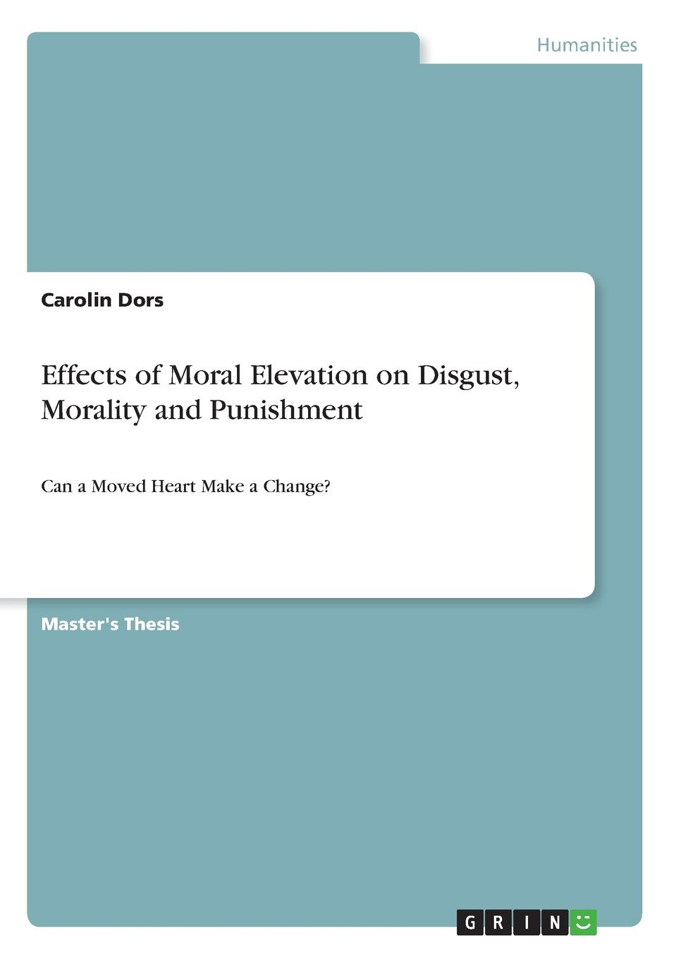 Carolin Dors Effects of Moral Elevation on Disgust, Morality and Punishment цена