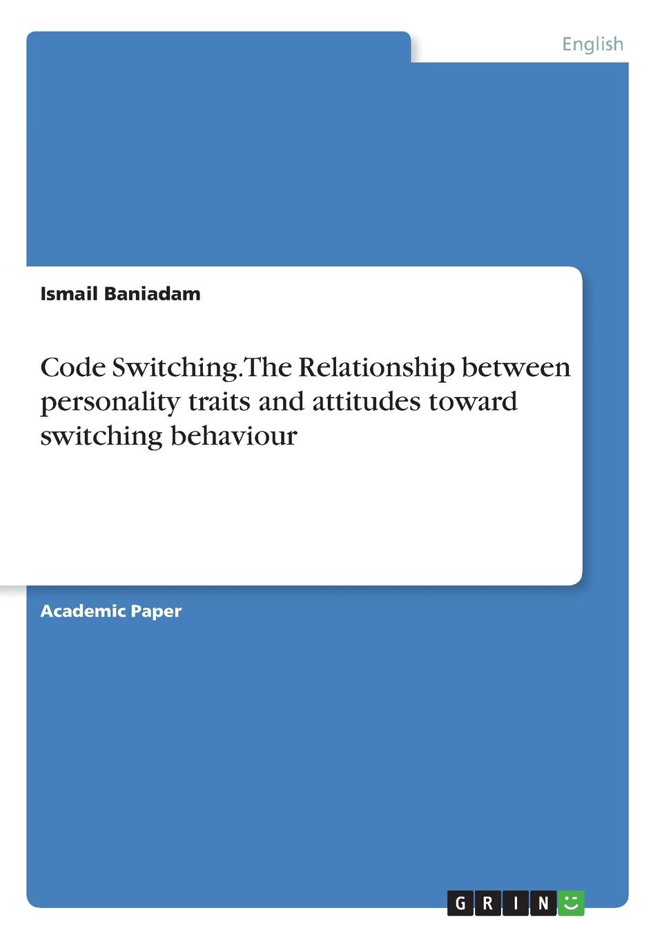 Ismail Baniadam Code Switching. The Relationship between personality traits and attitudes toward switching behaviour personal epistemology as predictor of attitudes toward ict usage