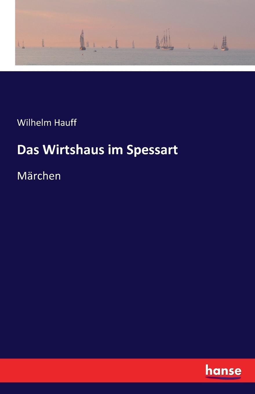 Wilhelm Hauff Das Wirtshaus im Spessart wilhelm hauff das wirtshaus im spessart