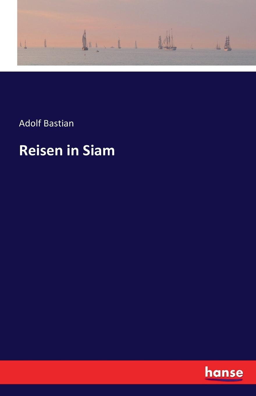Adolf Bastian Reisen in Siam