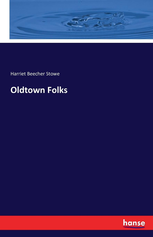 Harriet Beecher Stowe Oldtown Folks the ways of white folks