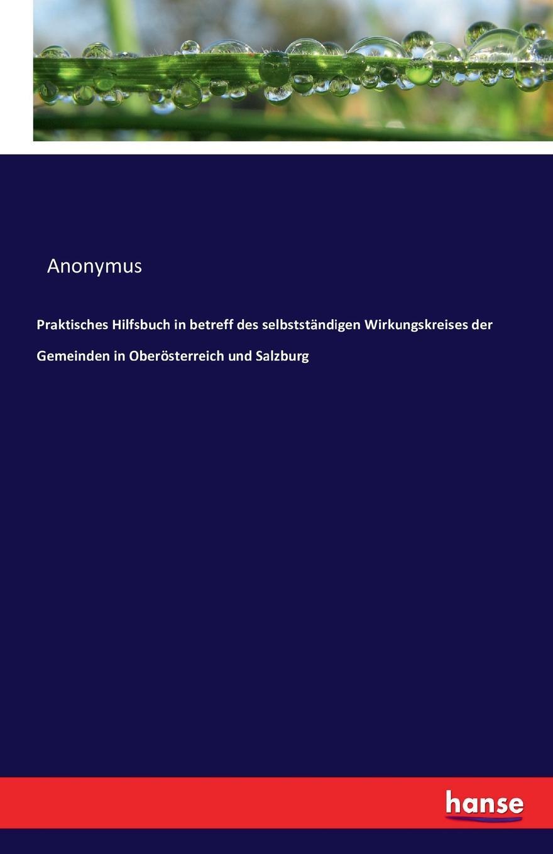 Anonymus Praktisches Hilfsbuch in betreff des selbststandigen Wirkungskreises der Gemeinden in Oberosterreich und Salzburg vladimir pappafava uber die raumliche umgrenzung des notariellen wirkungskreises und zwar auf