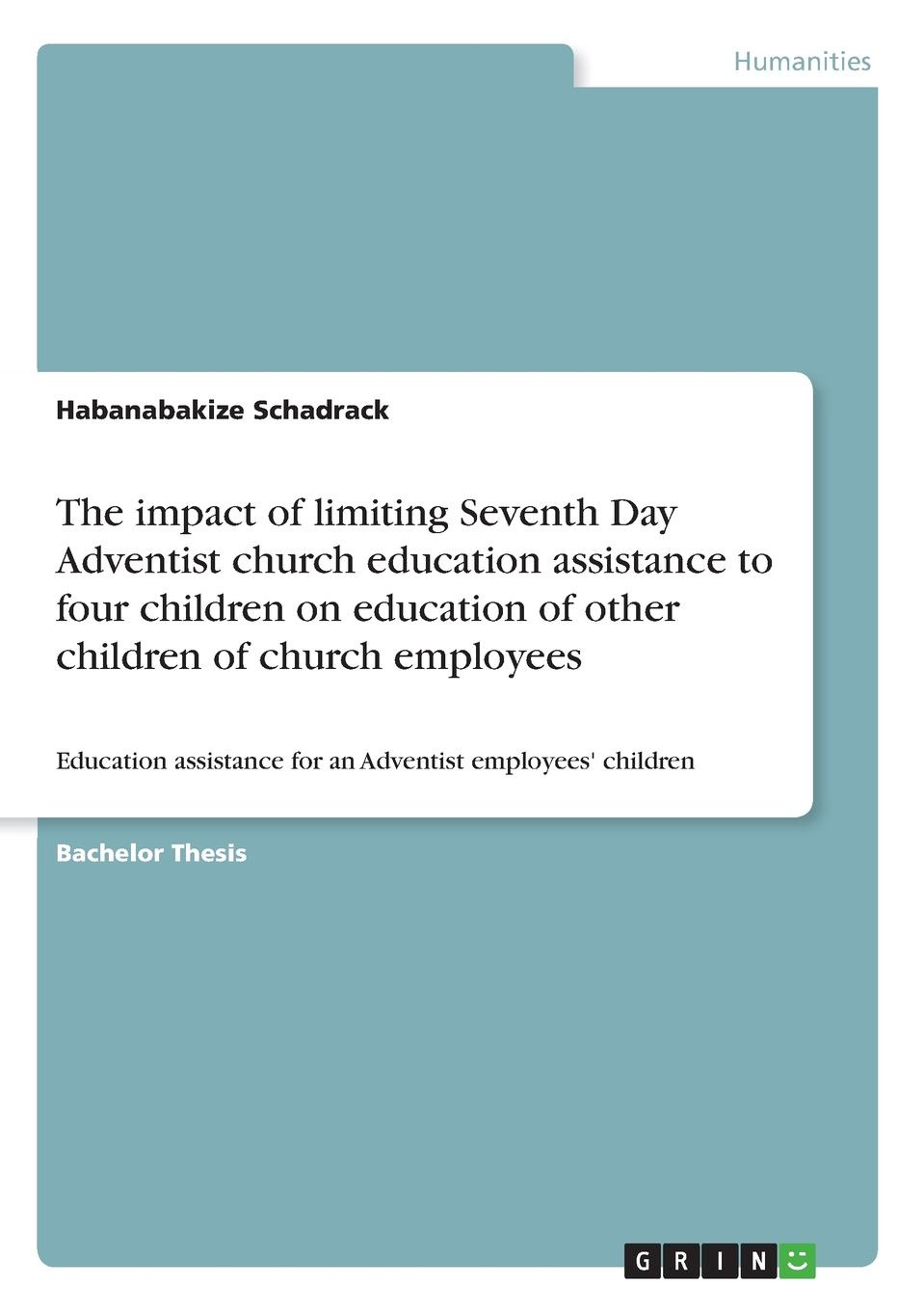 Habanabakize Schadrack The impact of limiting Seventh Day Adventist church education assistance to four children on education of other children of church employees dave browning hybrid church the fusion of intimacy and impact
