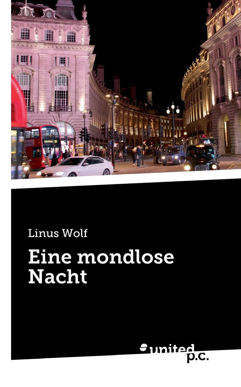 Linus Wolf Eine mondlose Nacht kathleen weigel 4 wochen 8 000km 7m ein abenteuer