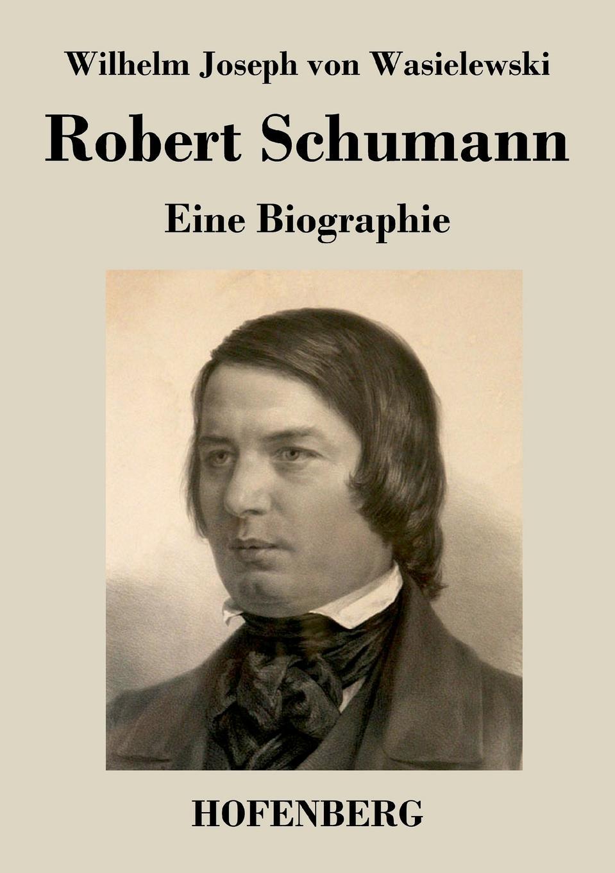Wilhelm Joseph von Wasielewski Robert Schumann robert wilhelm nessig geologische exkursionen in der umgegend von dresden