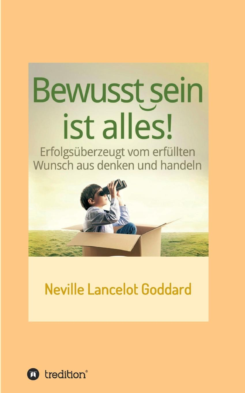 Neville Lancelot Goddard Bewusstsein ist alles neville goddard walk by faith