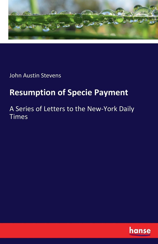 лучшая цена John Austin Stevens Resumption of Specie Payment