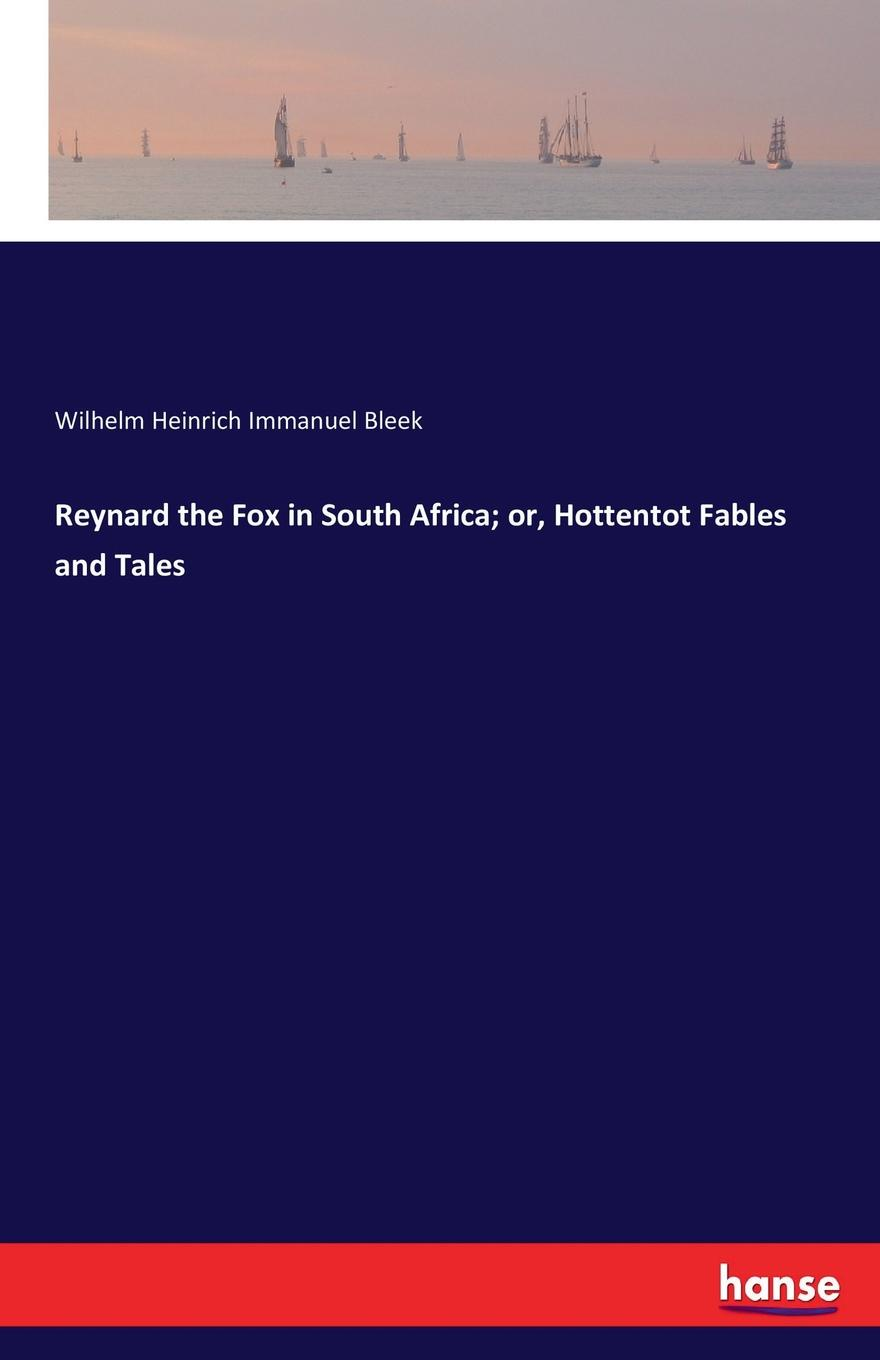 Wilhelm Heinrich Immanuel Bleek Reynard the Fox in South Africa; or, Hottentot Fables and Tales wilhelm heinrich immanuel bleek on the origin of language