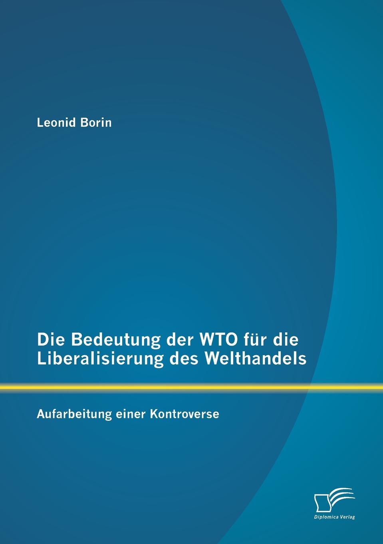 Leonid Borin Die Bedeutung Der Wto Fur Die Liberalisierung Des Welthandels. Aufarbeitung Einer Kontroverse недорого