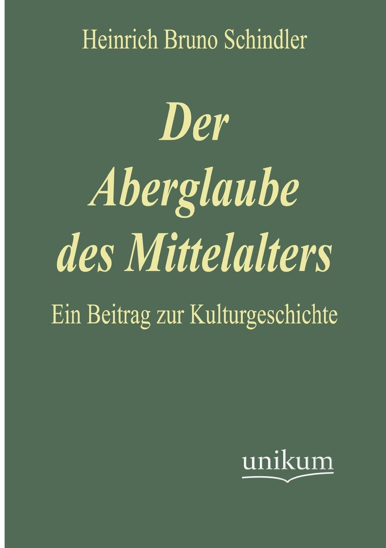 Heinrich Bruno Schindler Der Aberglaube Des Mittelalters rudolf peiper die profane komodie des mittelalters
