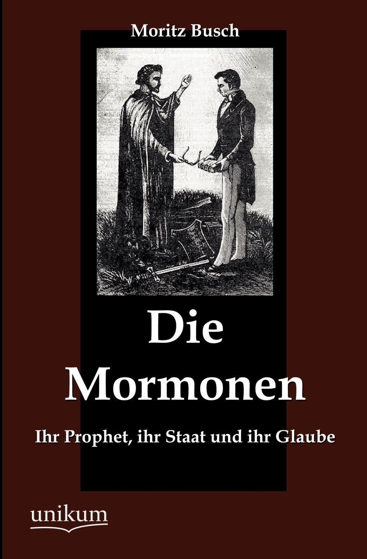 Moritz Busch Die Mormonen frauenleben unter den mormonen vieljahrige erlebnisse der kurzlich aus utah zuruckgekehrten gattin eines aeltesten der mormonen