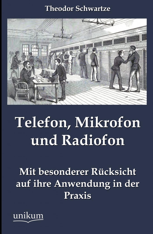 Theodor Schwartze Telefon, Mikrofon und Radiofon martin von berg entwicklung und aufbau eines leistungsverstarkers zur ansteuerung einer piezokeramischen leistungsschallquelle