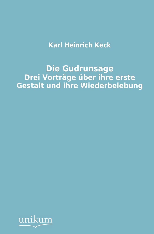 Karl Heinrich Keck Die Gudrunsage hermann fischer die forschungen uber das nibelungenlied seit karl lachmann