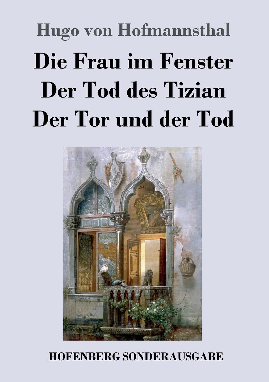 Hugo von Hofmannsthal Die Frau im Fenster / Der Tod des Tizian / Der Tor und der Tod женские сапоги tod s tod s 2014