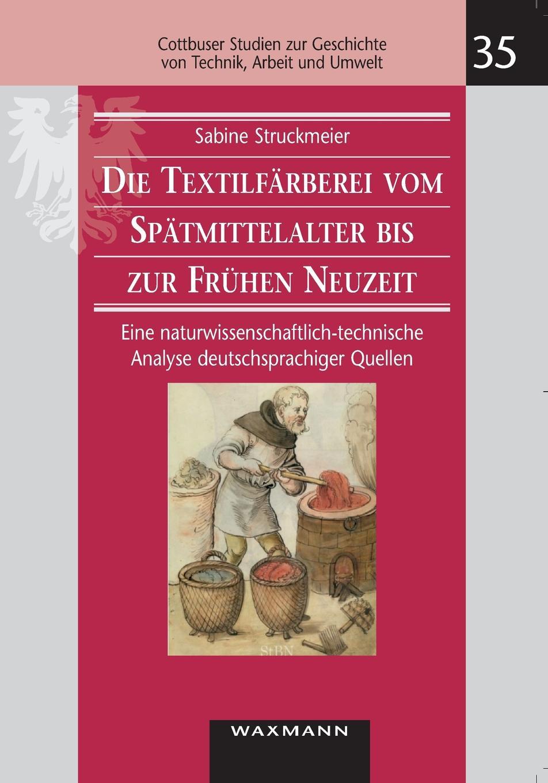 Sabine Struckmeier Die Textilfarberei vom Spatmittelalter bis zur Fruhen Neuzeit (14.-16. Jahrhundert) louisa van der does zeichen der zeit zur symbolik der volkischen bewegung
