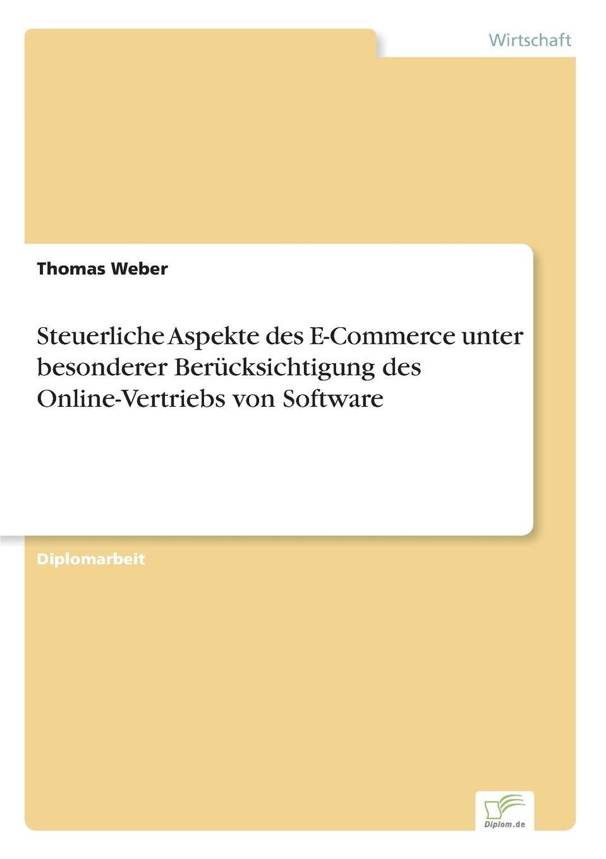 Thomas Weber Steuerliche Aspekte des E-Commerce unter besonderer Berucksichtigung des Online-Vertriebs von Software michael seubert verkauf beratungsintensiver bankdienstleistungen uber den vertriebsweg internet