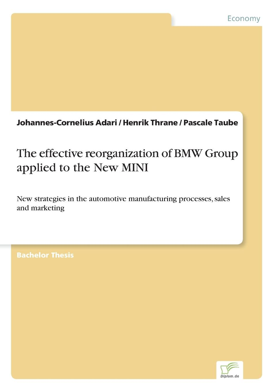 The effective reorganization of BMW Group applied to the New MINI Inhaltsangabe:Abstract:The story of the automobile manufacturer...