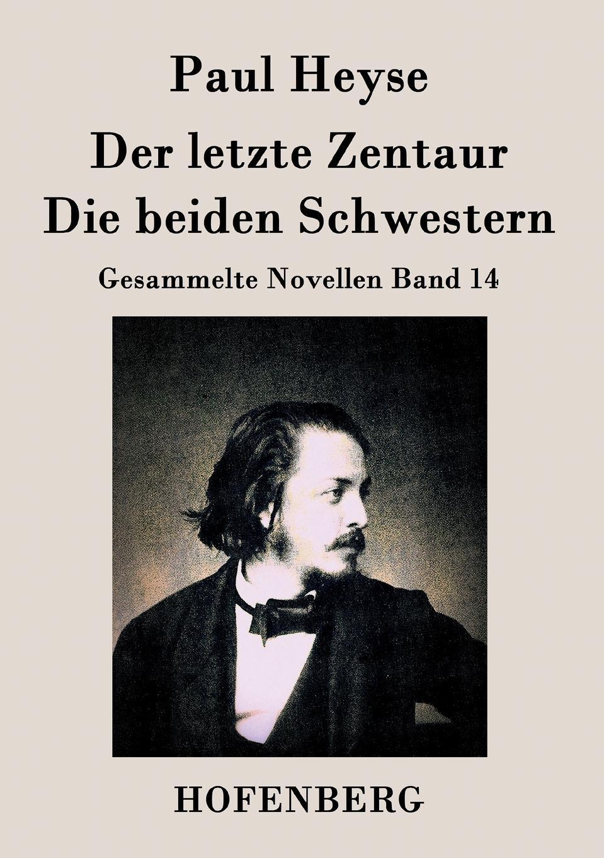 Paul Heyse Der letzte Zentaur / Die beiden Schwestern besser als sex berlin