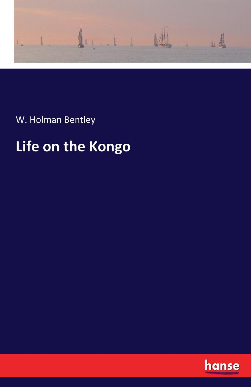W. Holman Bentley Life on the Kongo