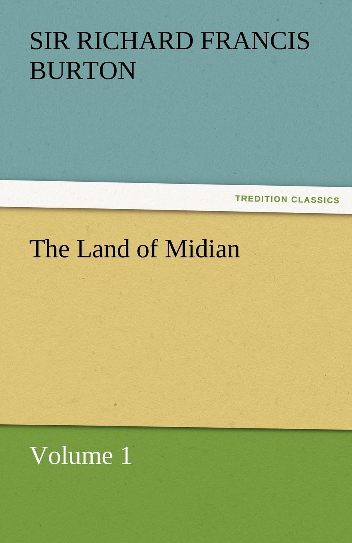 Richard Francis Burton, Sir Richard Francis Burton The Land of Midian richard chang y the passion plan at work building a passion driven organization isbn 9780787959029