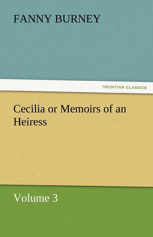 Frances Burney Cecilia or Memoirs of an Heiress fanny burney cecilia or memories of an heiress volume iv