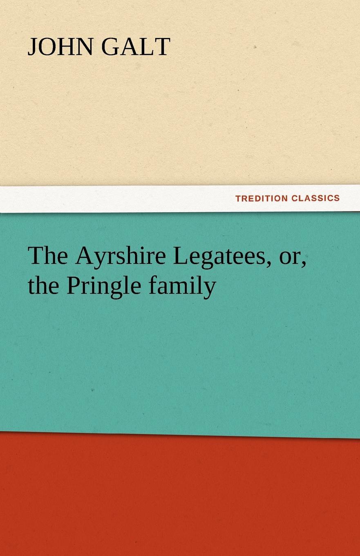 лучшая цена John Galt The Ayrshire Legatees, Or, the Pringle Family